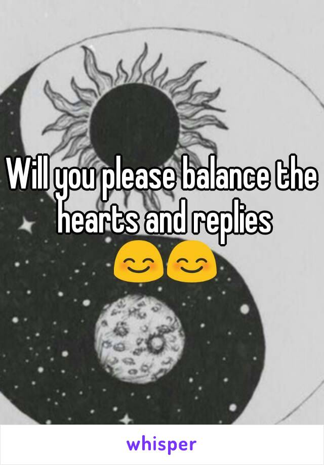 Will you please balance the hearts and replies 😊😊