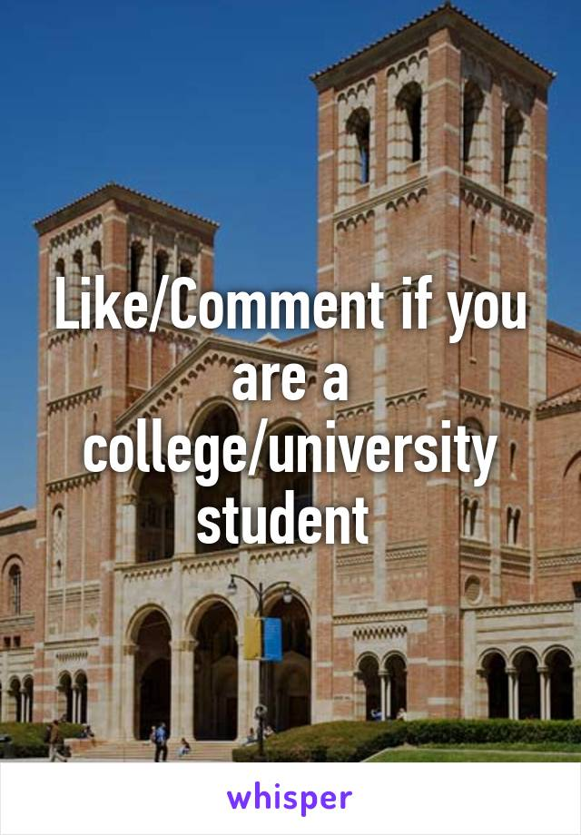Like/Comment if you are a college/university student