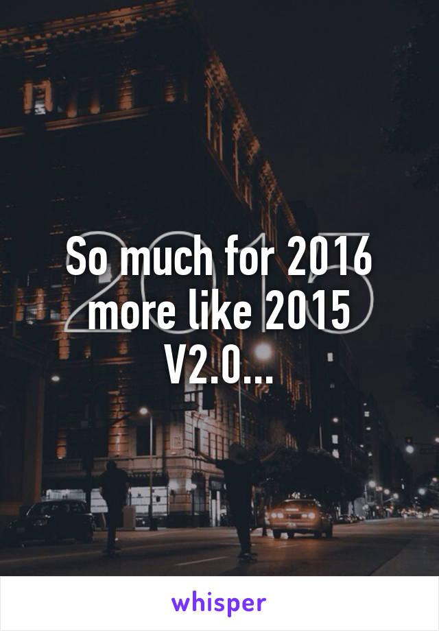 So much for 2016 more like 2015 V2.0...