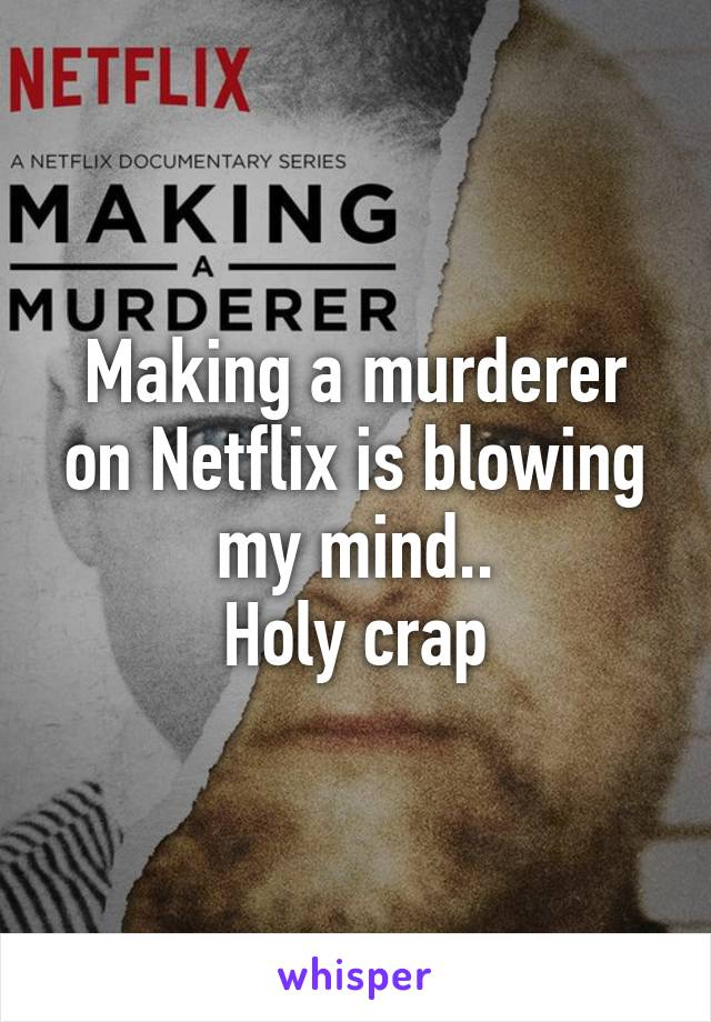 Making a murderer on Netflix is blowing my mind.. Holy crap
