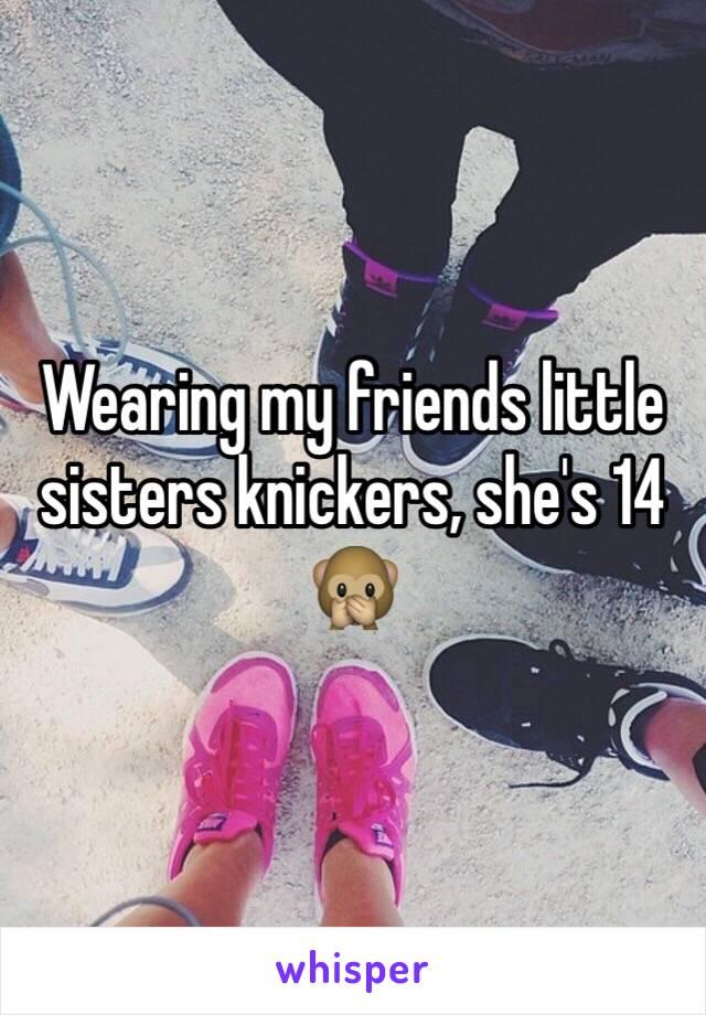 Wearing my friends little sisters knickers, she's 14 🙊