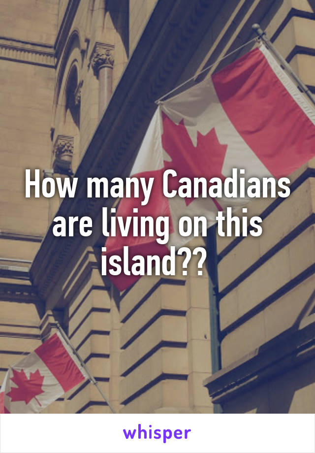 How many Canadians are living on this island??