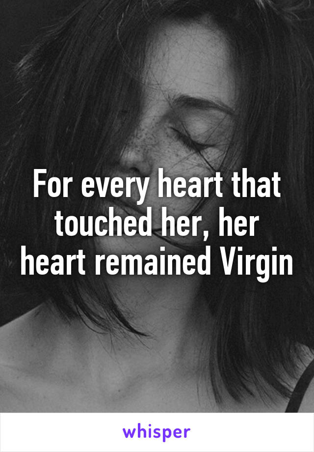 For every heart that touched her, her heart remained Virgin