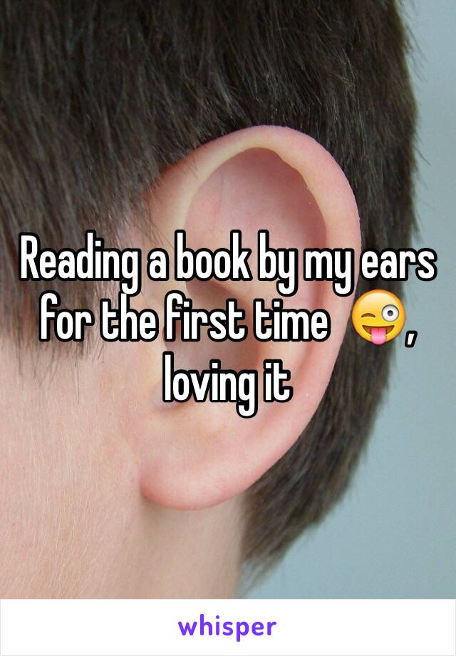 Reading a book by my ears for the first time  😜, loving it