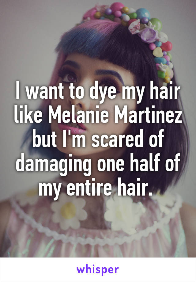 I want to dye my hair like Melanie Martinez but I'm scared of damaging one half of my entire hair.