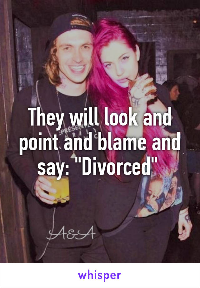 """They will look and point and blame and say: """"Divorced"""""""