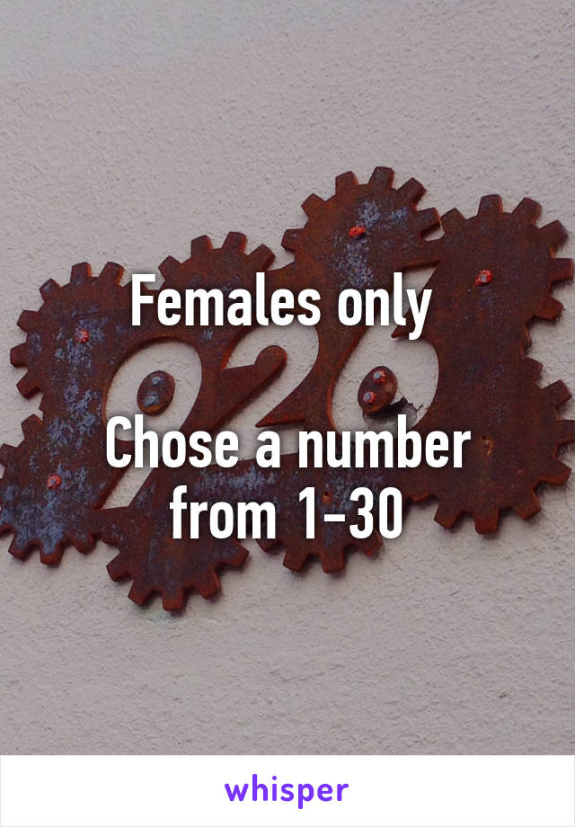 Females only   Chose a number from 1-30