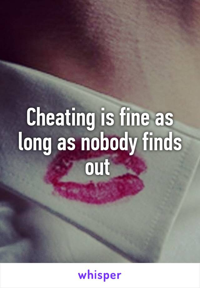 Cheating is fine as long as nobody finds out