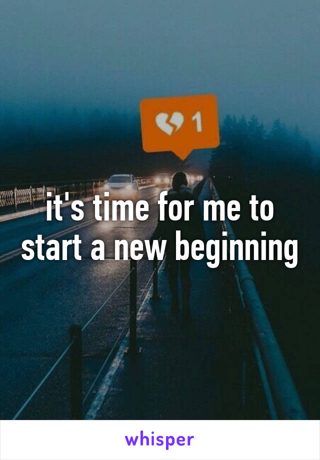it's time for me to start a new beginning