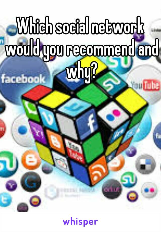 Which social network would you recommend and why?