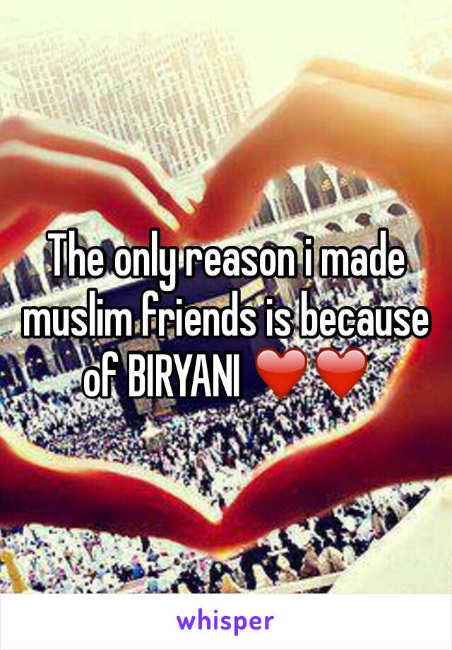 The only reason i made muslim friends is because of BIRYANI ❤️❤️