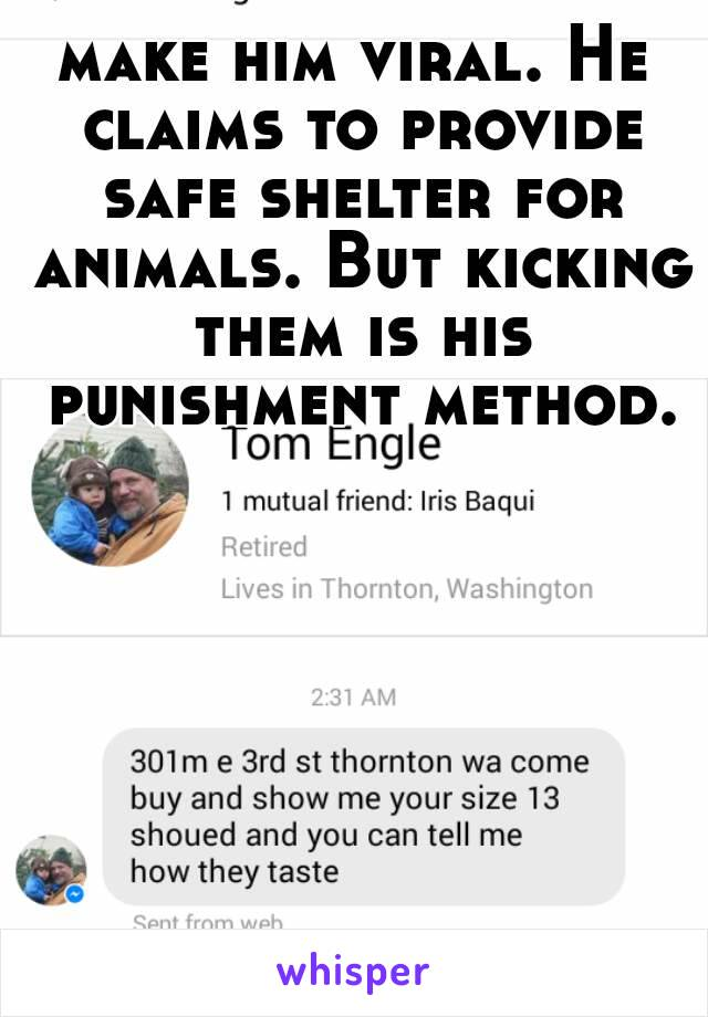 make him viral. He claims to provide safe shelter for animals. But kicking them is his punishment method.