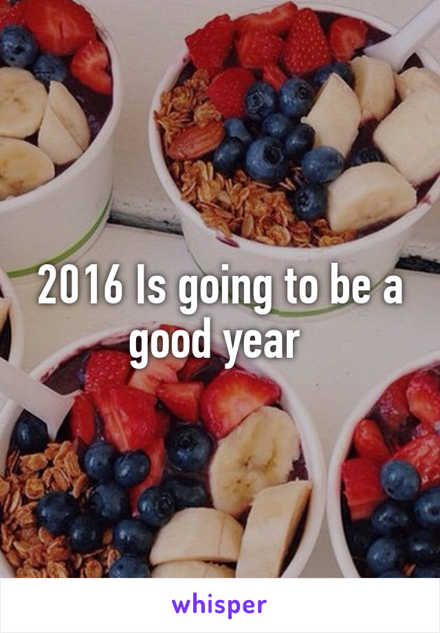 2016 Is going to be a good year