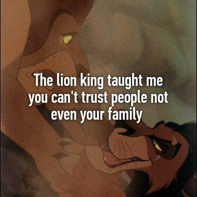 The lion king taught me you can\'t trust people not even your ...