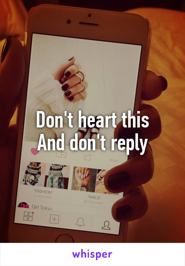 Don't heart this And don't reply