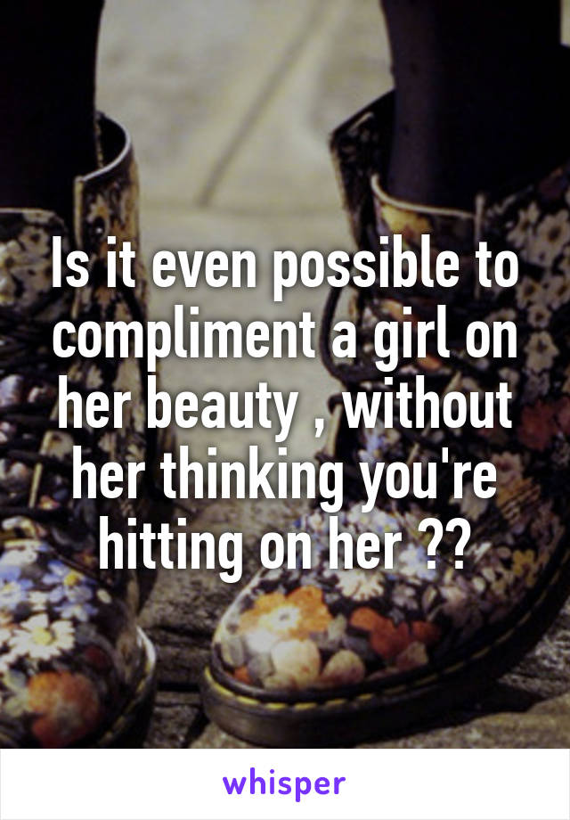 AUDREY: Compliment a girl on her beauty