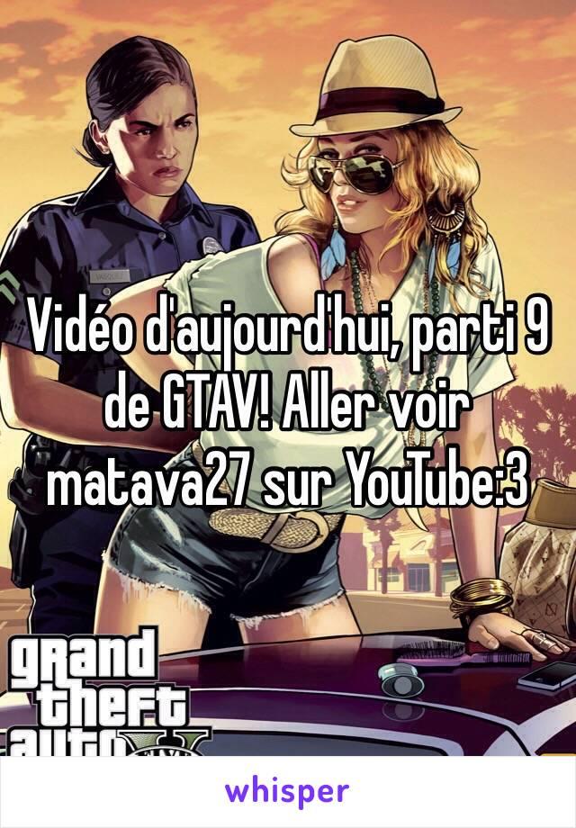 Vidéo d'aujourd'hui, parti 9 de GTAV! Aller voir matava27 sur YouTube:3