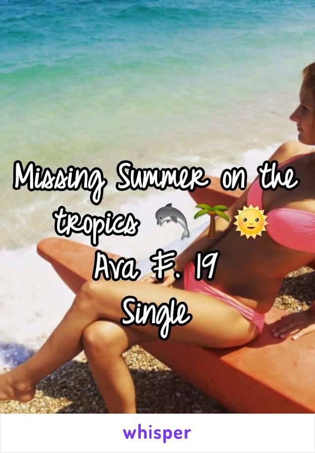 Missing Summer on the tropics 🐬🌴🌞 Ava F. 19 Single