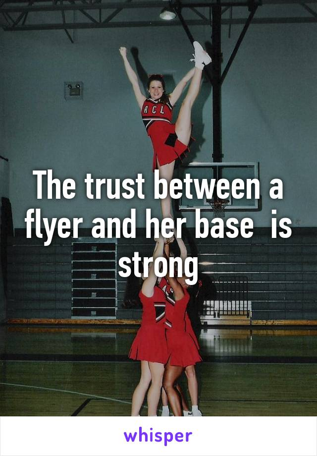 The trust between a flyer and her base  is strong
