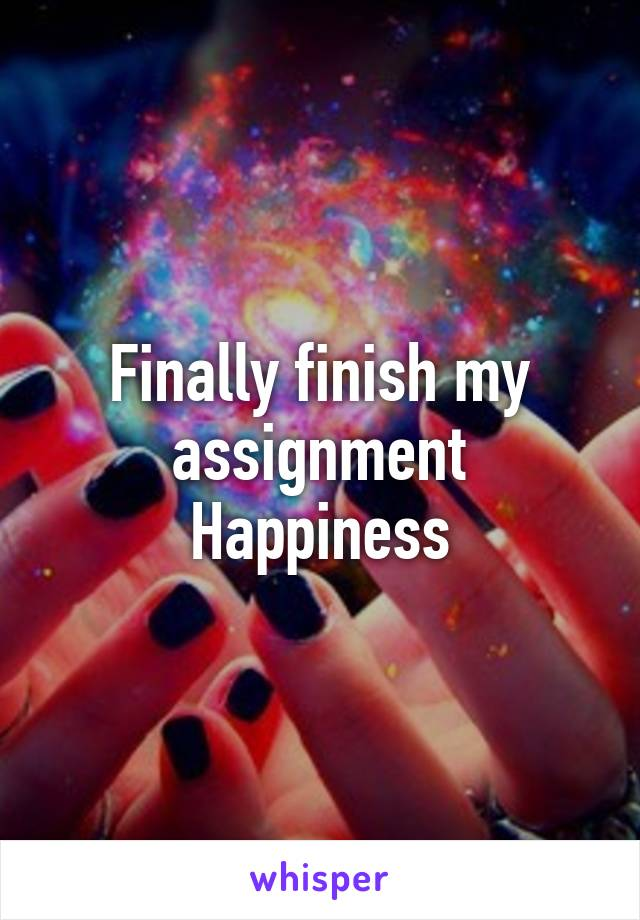 finish my assignment