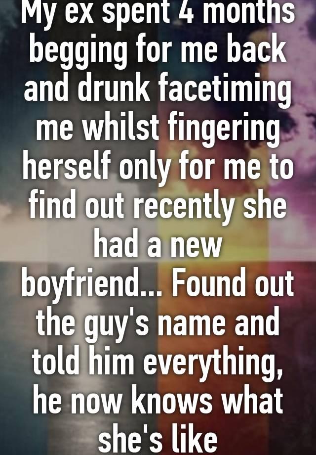 My Ex Spent 4 Months Begging For Me Back And Drunk Facetiming Me
