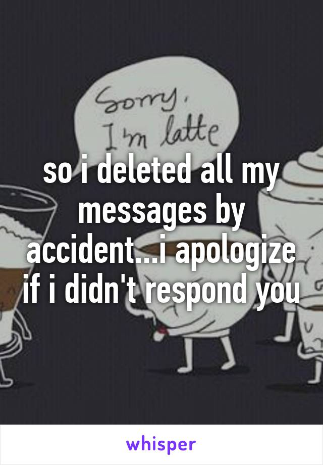 so i deleted all my messages by accident...i apologize if i didn't respond you