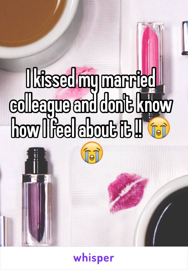 I kissed my married colleague and don't know how I feel about it !! 😭😭