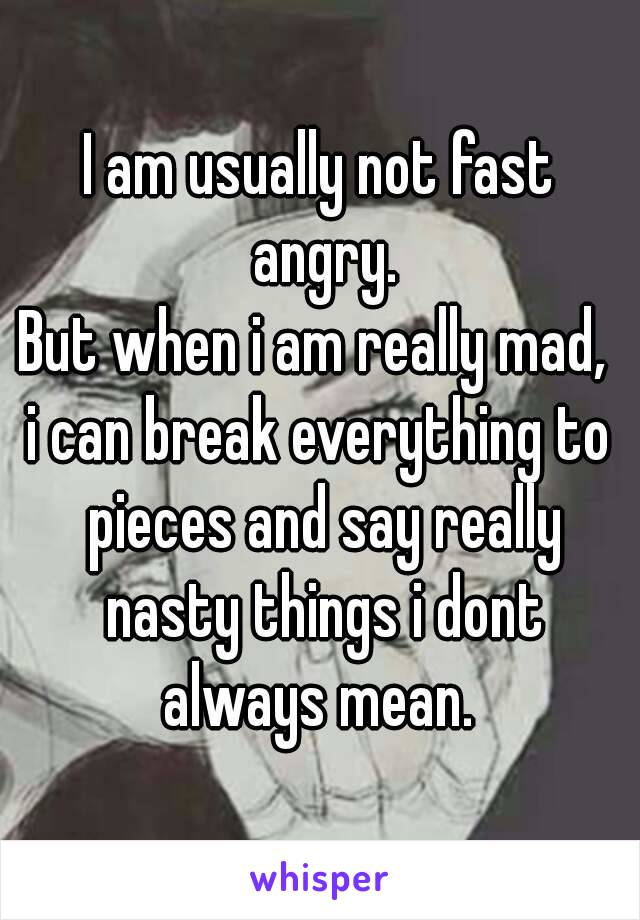 i am really angry
