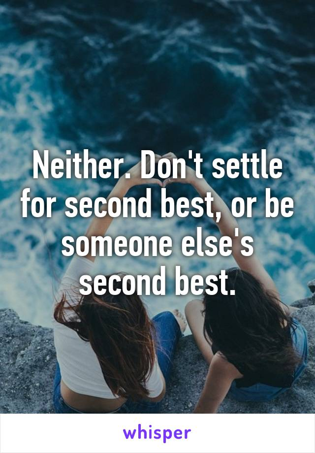 dont settle for second best