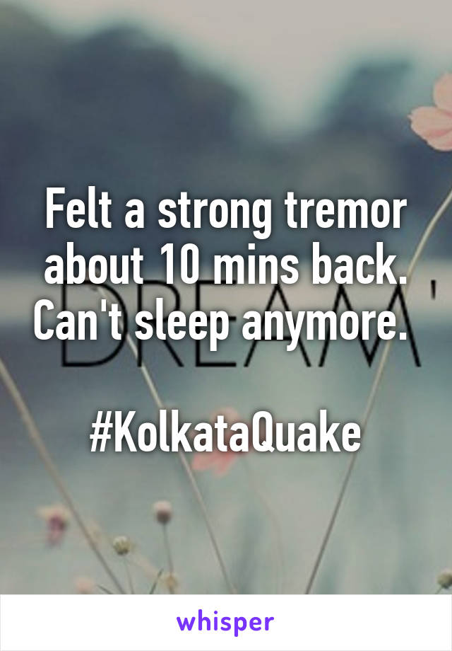 Felt a strong tremor about 10 mins back. Can't sleep anymore.   #KolkataQuake