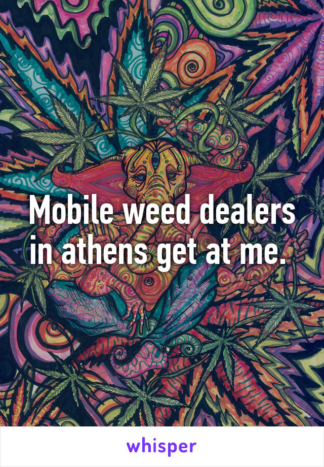 Mobile weed dealers in athens get at me.