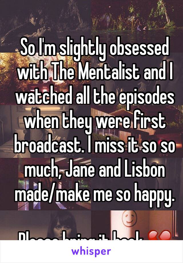 So I'm slightly obsessed with The Mentalist and I watched all the episodes when they were first broadcast. I miss it so so much, Jane and Lisbon made/make me so happy.  Please bring it back 💔