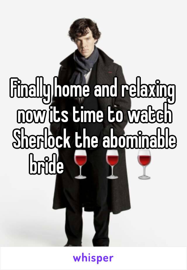 Finally home and relaxing now its time to watch Sherlock the abominable bride🍷🍷🍷