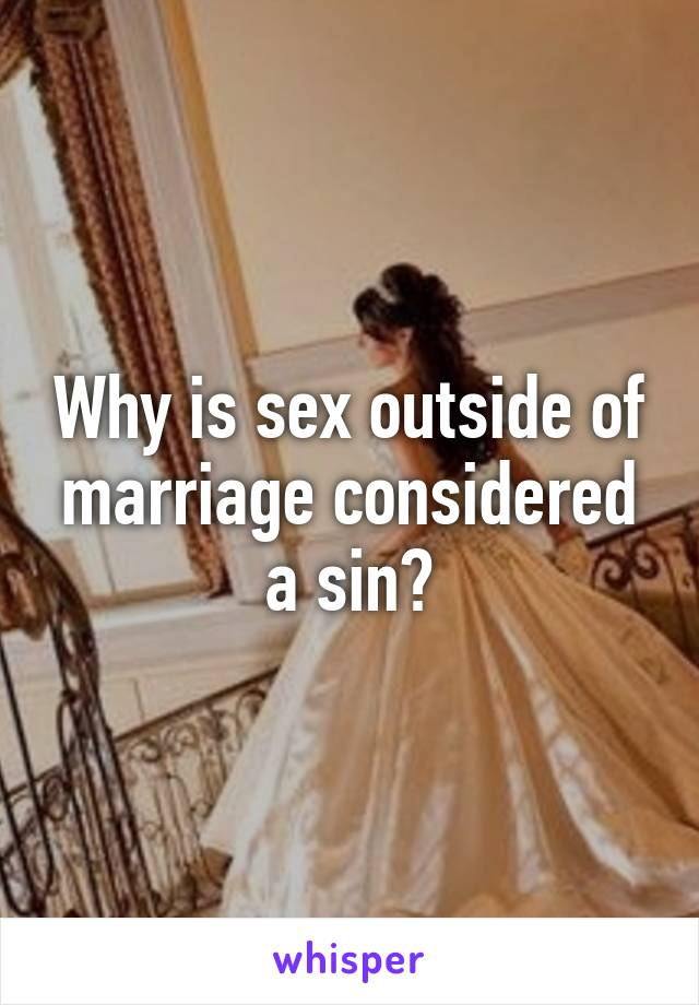 Why is sex outside of marriage considered a sin?