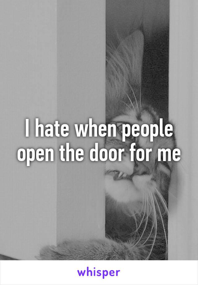 I hate when people open the door for me