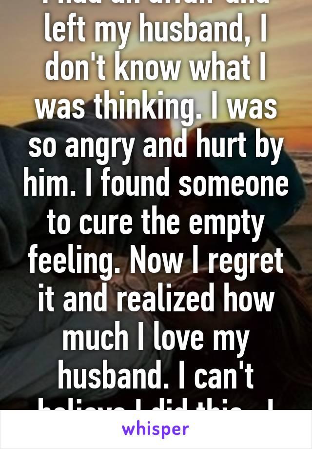 I left my husband and regret it