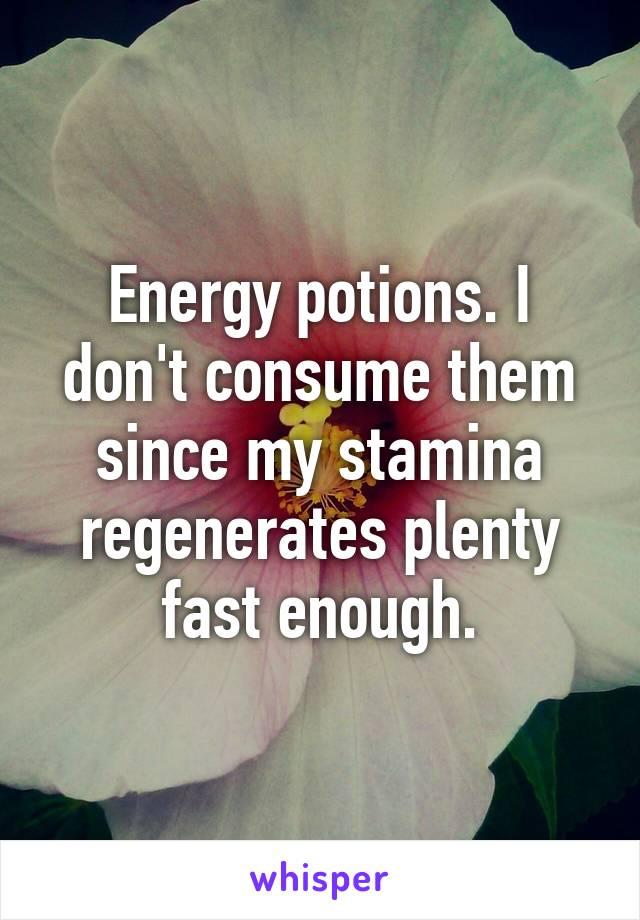 Energy potions. I don't consume them since my stamina regenerates plenty fast enough.