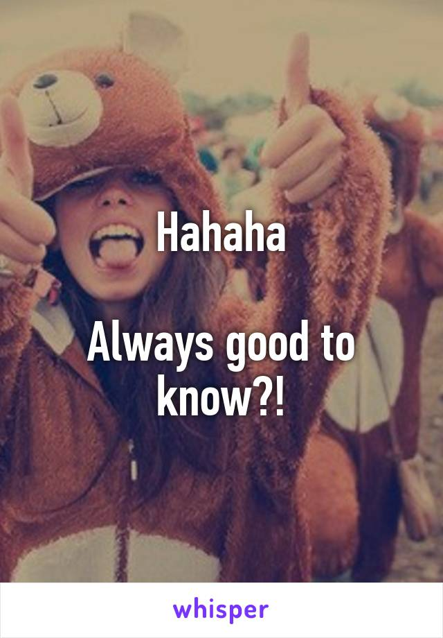 Hahaha  Always good to know?!