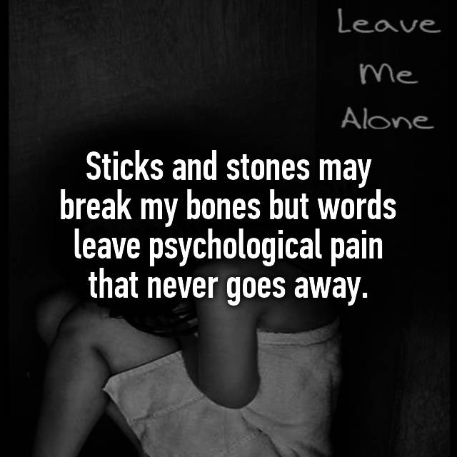 Sticks and stones may break my bones but words leave