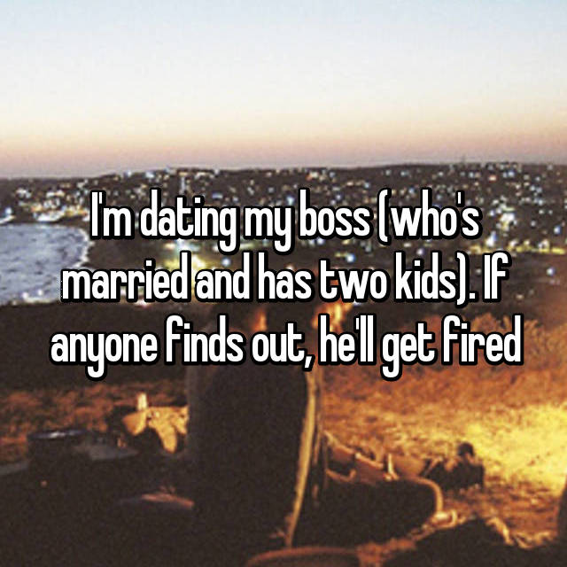 I'm dating my boss (who's married and has two kids). If anyone finds out, he'll get fired