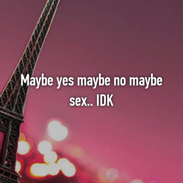 Maybe yes maybe no maybe sex matchless