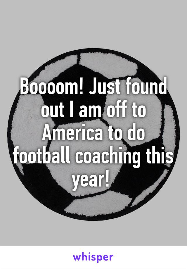 Boooom! Just found out I am off to America to do football coaching this year!