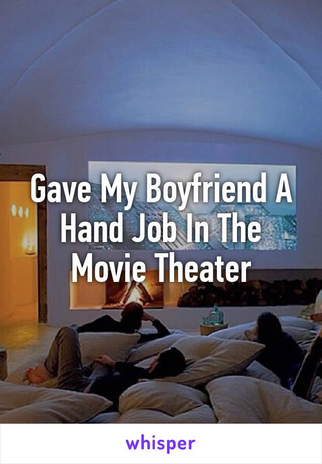 Gave My Boyfriend A Hand Job In The Movie Theater