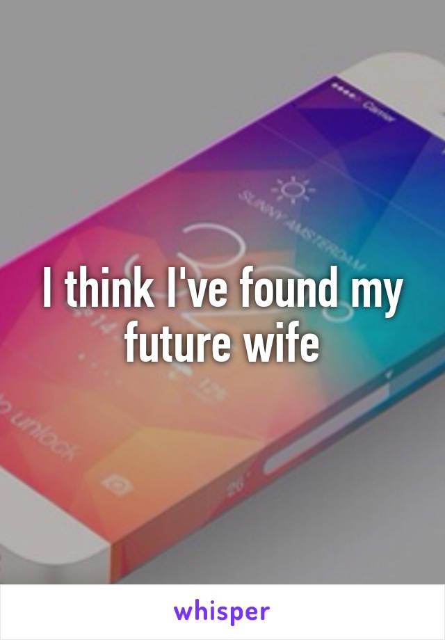 I think I've found my future wife