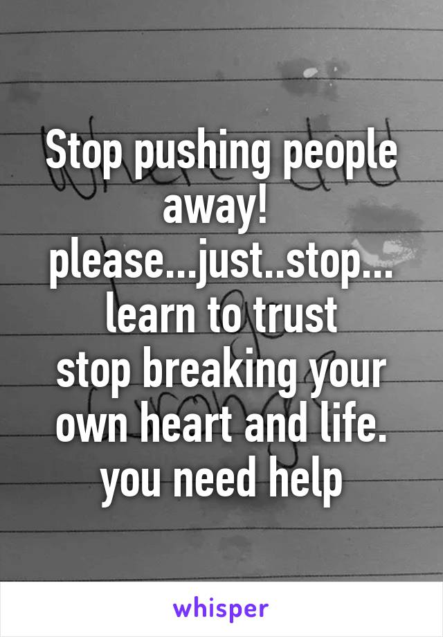 How To Stop Pushing People Away