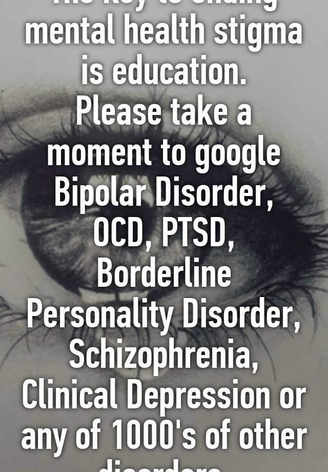 The Key To Ending Mental Health Stigma Is Education Please Take A