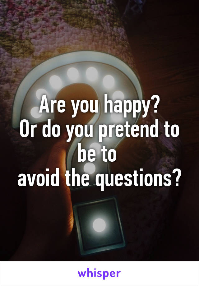 why do we pretend to be happy
