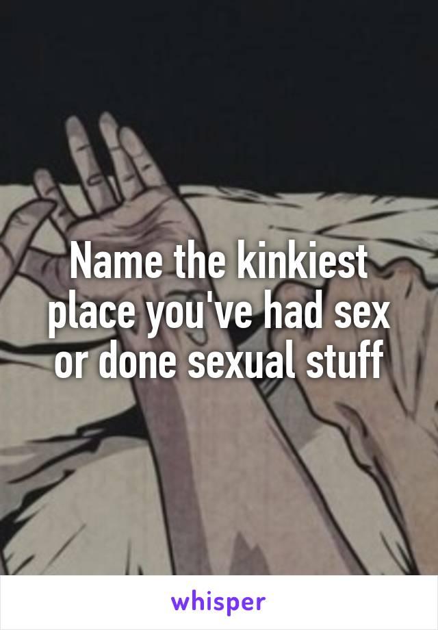 Kinkiest place you had sex