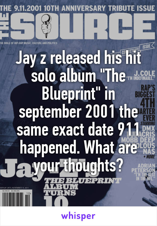 """Jay z released his hit solo album """"The Blueprint"""" in september 2001 the same exact date 9\11 happened. What are your thoughts?"""