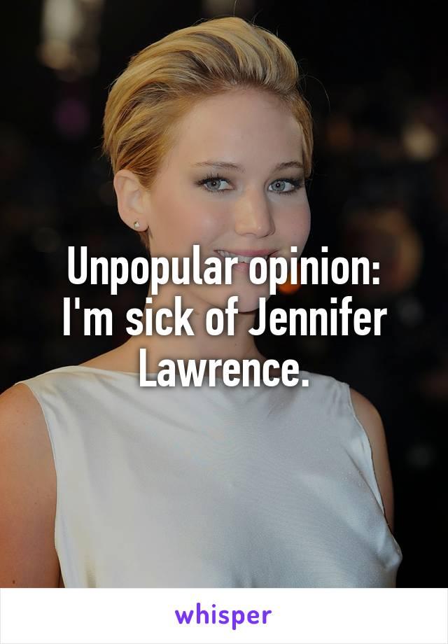 Unpopular opinion: I'm sick of Jennifer Lawrence.